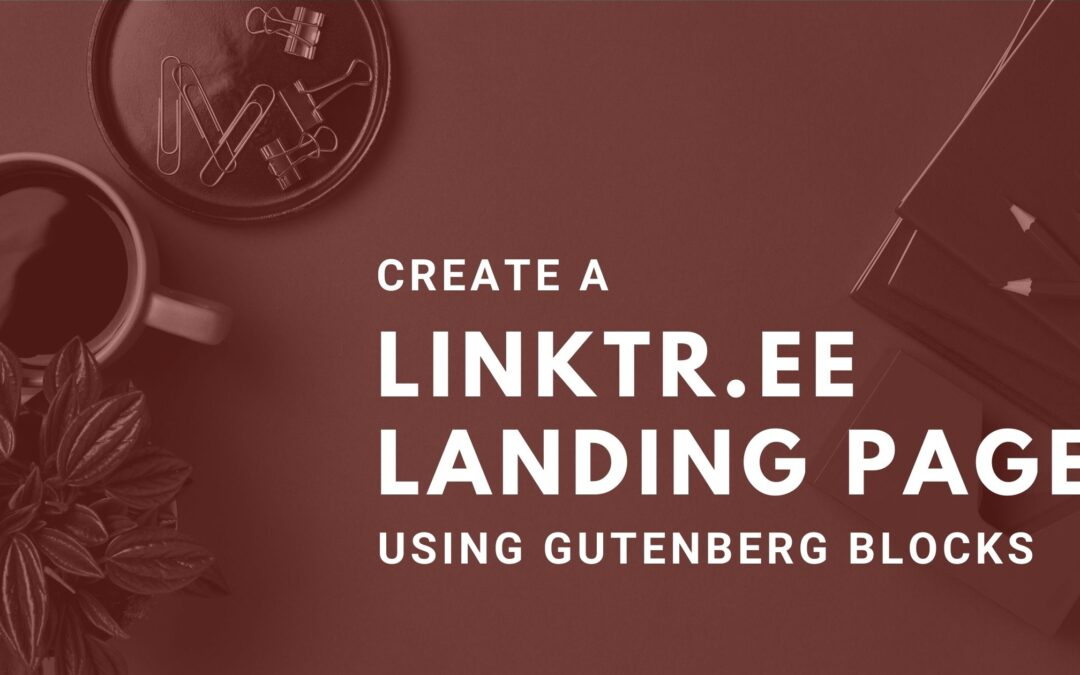 How to Create Your Own Linktr.ee Style Page for Instagram Using Gutenberg Blocks
